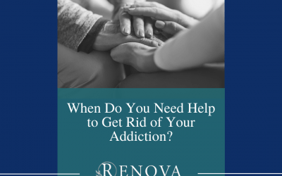 When Do you Need Help to Get Rid of Your Addiction?